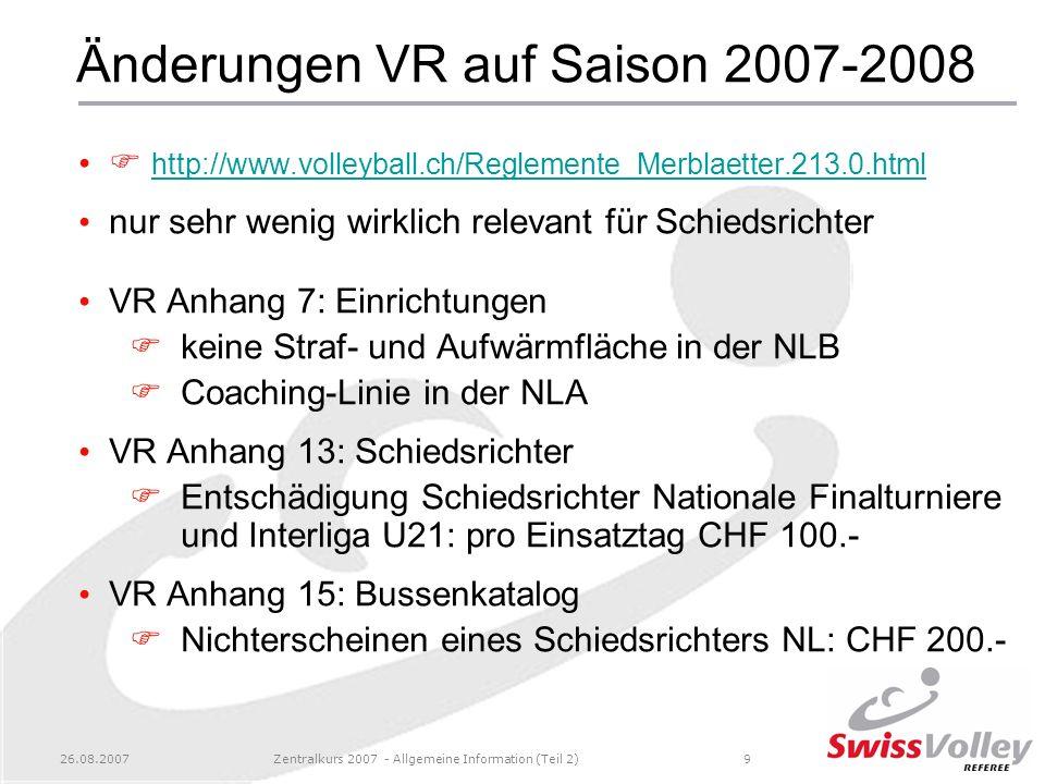 26.08.2007Zentralkurs 2007 - Allgemeine Information (Teil 2)9 Änderungen VR auf Saison 2007-2008 http://www.volleyball.ch/Reglemente_Merblaetter.213.0