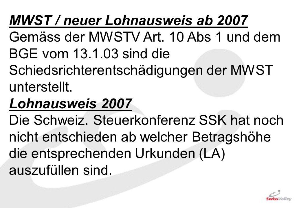 MWST / neuer Lohnausweis ab 2007 Gemäss der MWSTV Art. 10 Abs 1 und dem BGE vom 13.1.03 sind die Schiedsrichterentschädigungen der MWST unterstellt. L