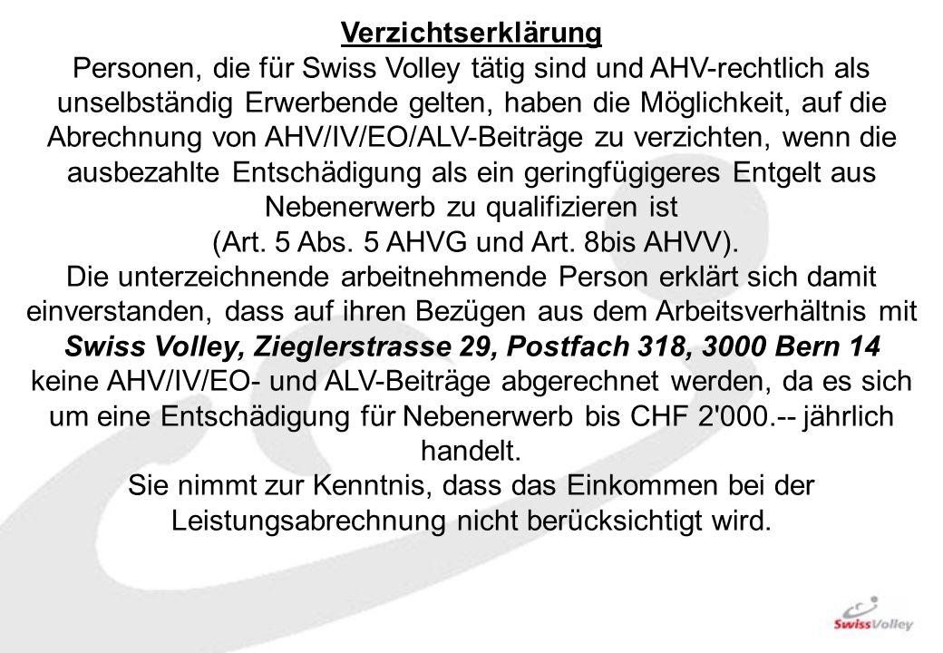 Verzichtserklärung Personen, die für Swiss Volley tätig sind und AHV-rechtlich als unselbständig Erwerbende gelten, haben die Möglichkeit, auf die Abrechnung von AHV/IV/EO/ALV-Beiträge zu verzichten, wenn die ausbezahlte Entschädigung als ein geringfügigeres Entgelt aus Nebenerwerb zu qualifizieren ist (Art.