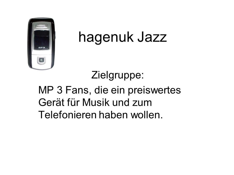 hagenuk Jazz Zielgruppe: MP 3 Fans, die ein preiswertes Gerät für Musik und zum Telefonieren haben wollen.