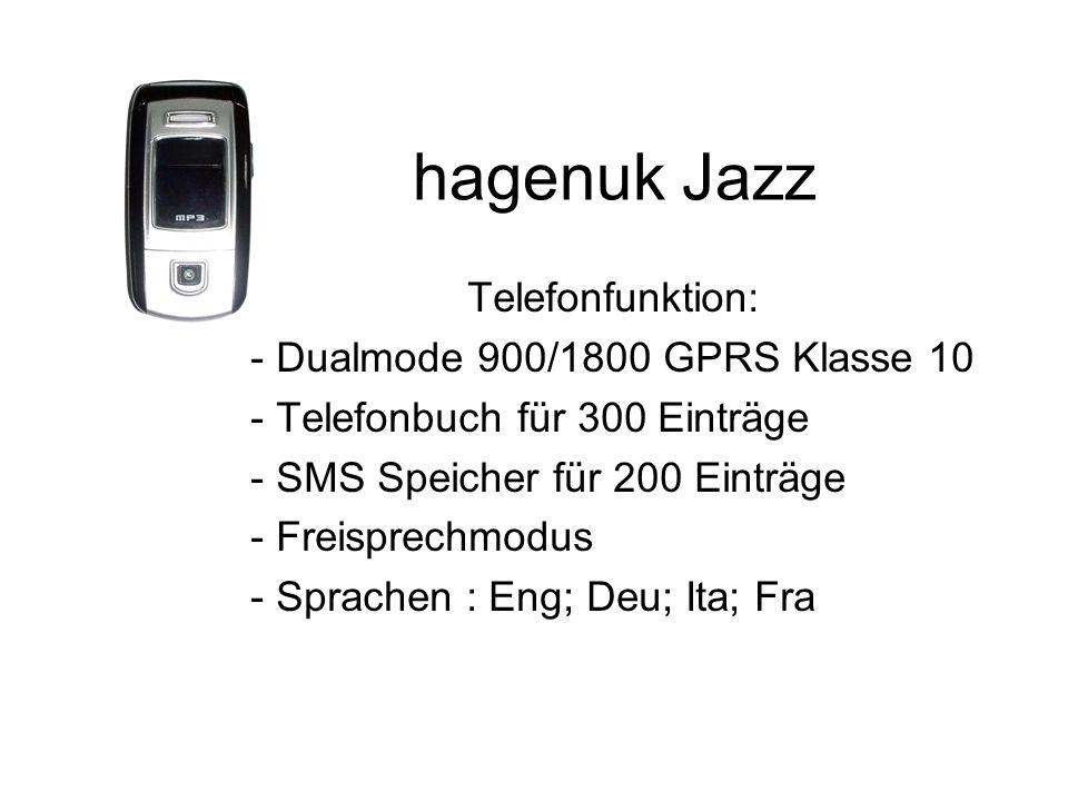 hagenuk Jazz Telefonfunktion: - Dualmode 900/1800 GPRS Klasse 10 - Telefonbuch für 300 Einträge - SMS Speicher für 200 Einträge - Freisprechmodus - Sprachen : Eng; Deu; Ita; Fra