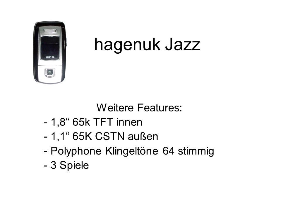 hagenuk Jazz Weitere Features: - 1,8 65k TFT innen - 1,1 65K CSTN außen - Polyphone Klingeltöne 64 stimmig - 3 Spiele