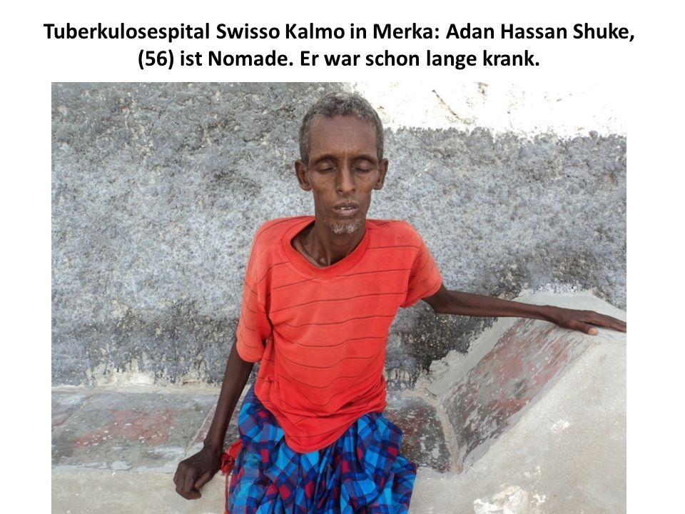 Tuberkulosespital Swisso Kalmo in Merka: Adan Hassan Shuke, (56) ist Nomade.