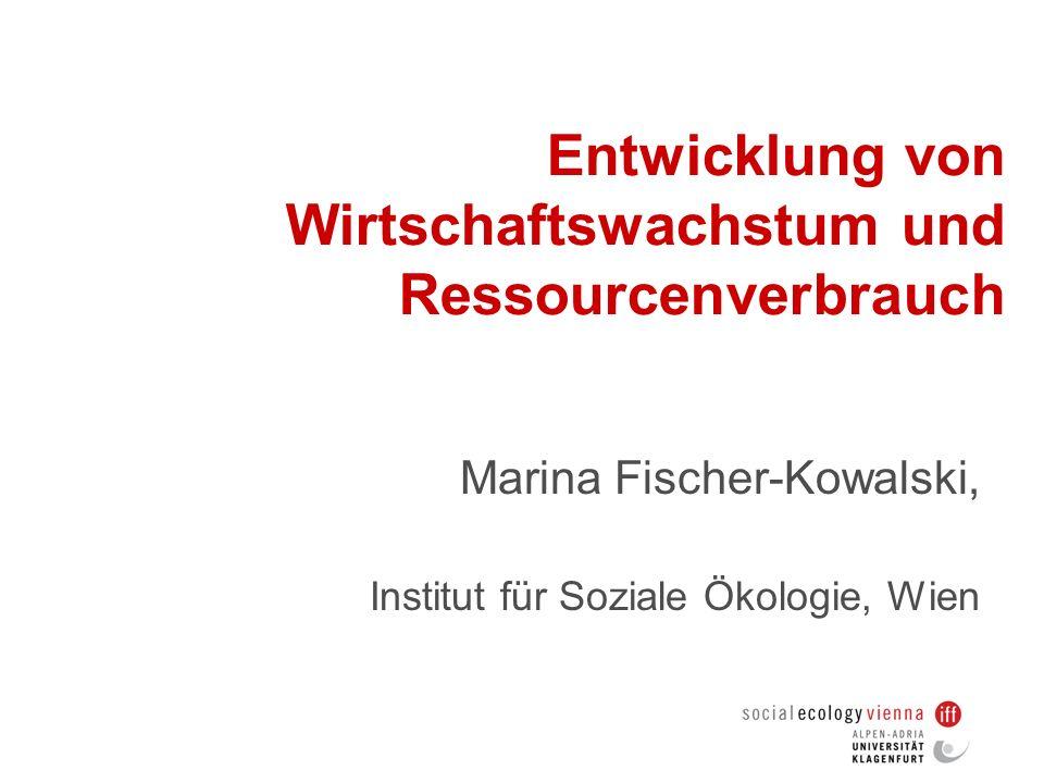 Entwicklung von Wirtschaftswachstum und Ressourcenverbrauch Marina Fischer-Kowalski, Institut für Soziale Ökologie, Wien