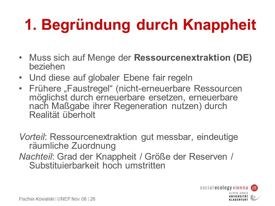 Fischer-Kowalski | UNEP Nov. 08 | 26 1. Begründung durch Knappheit Muss sich auf Menge der Ressourcenextraktion (DE) beziehen Und diese auf globaler E