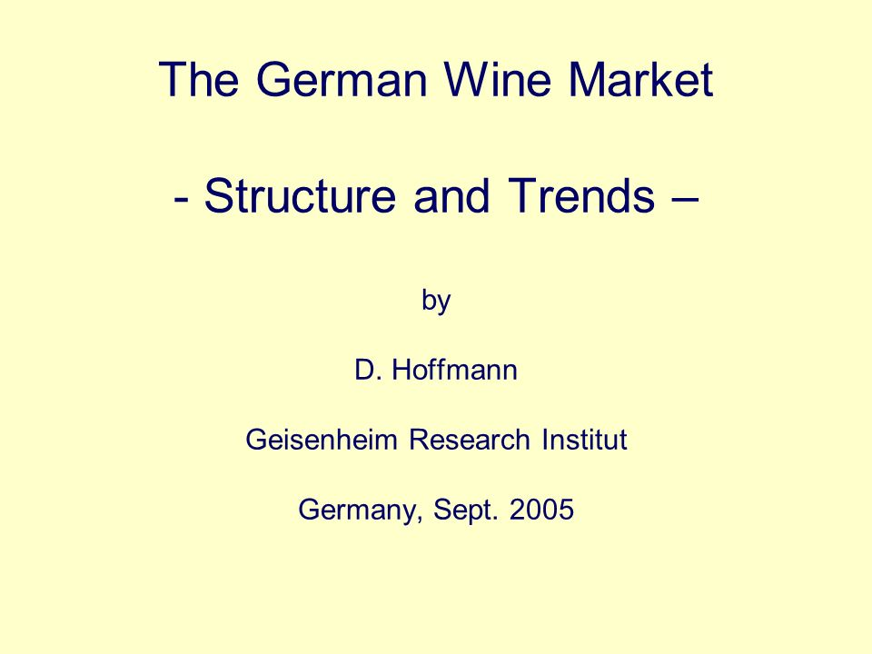 The German Wine Market - Structure and Trends – by D. Hoffmann Geisenheim Research Institut Germany, Sept. 2005