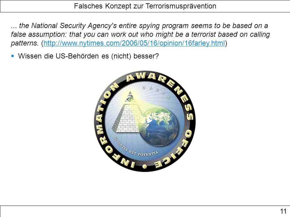 Falsches Konzept zur Terrorismusprävention 11... the National Security Agency's entire spying program seems to be based on a false assumption: that yo