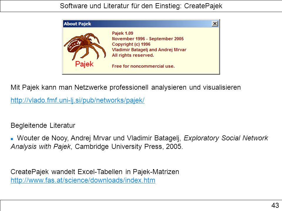 Software und Literatur für den Einstieg: CreatePajek 43 Mit Pajek kann man Netzwerke professionell analysieren und visualisieren http://vlado.fmf.uni-