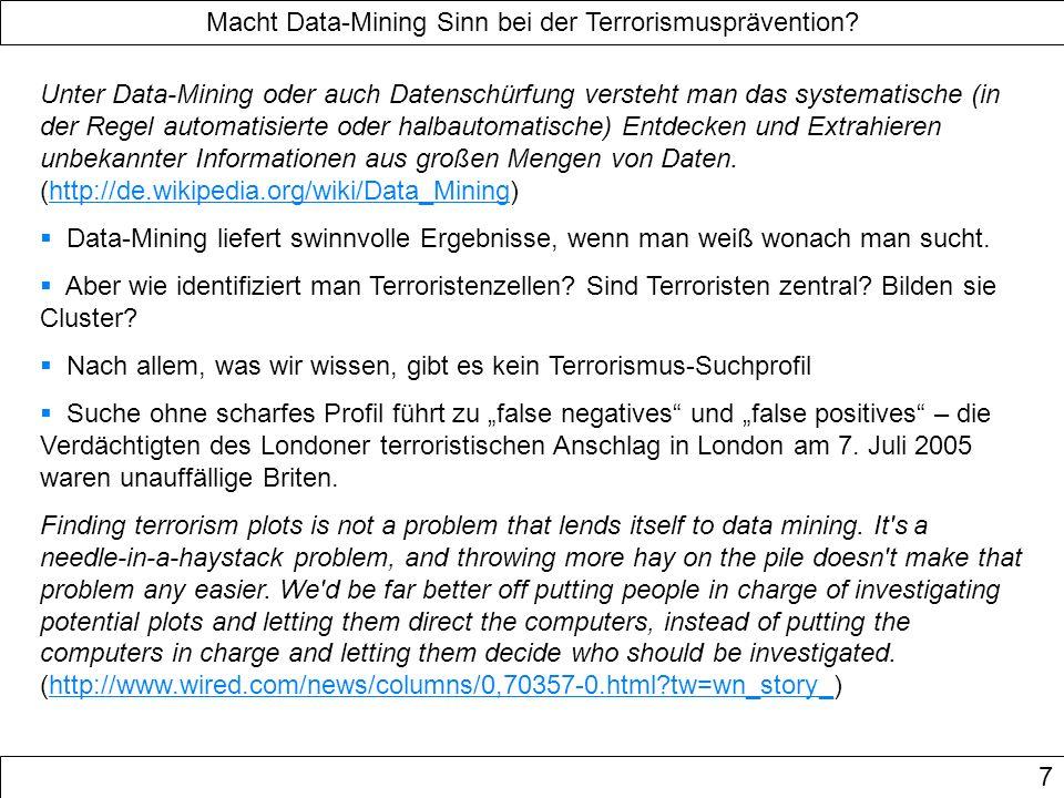Macht Data-Mining Sinn bei der Terrorismusprävention? 7 Unter Data-Mining oder auch Datenschürfung versteht man das systematische (in der Regel automa
