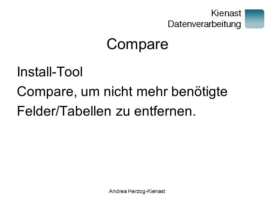 Andrea Herzog-Kienast Compare Install-Tool Compare, um nicht mehr benötigte Felder/Tabellen zu entfernen.