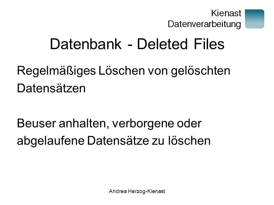 Andrea Herzog-Kienast Datenbank - Deleted Files Regelmäßiges Löschen von gelöschten Datensätzen Beuser anhalten, verborgene oder abgelaufene Datensätze zu löschen