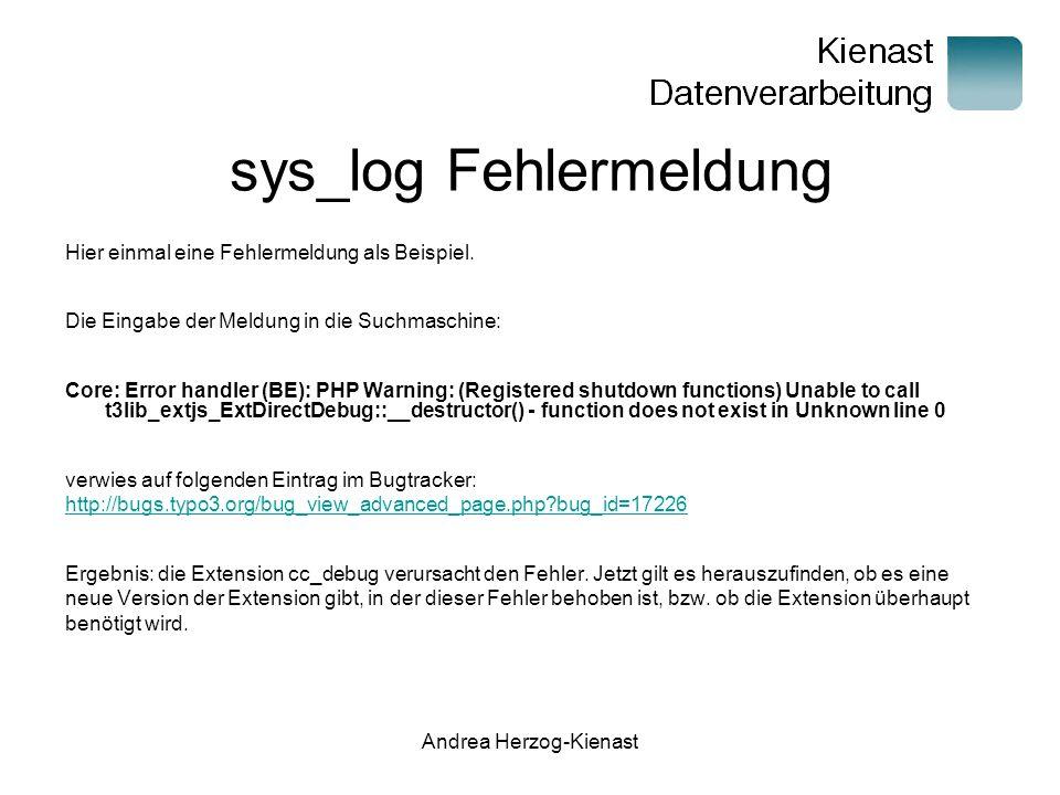 Andrea Herzog-Kienast sys_log Fehlermeldung Hier einmal eine Fehlermeldung als Beispiel.