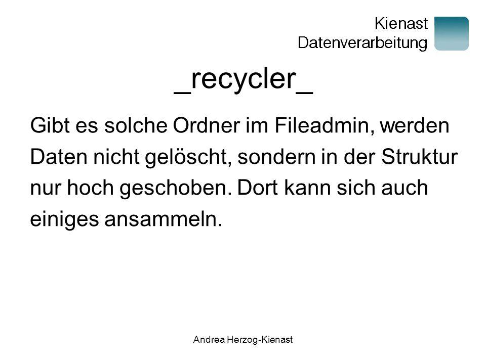 Andrea Herzog-Kienast _recycler_ Gibt es solche Ordner im Fileadmin, werden Daten nicht gelöscht, sondern in der Struktur nur hoch geschoben.