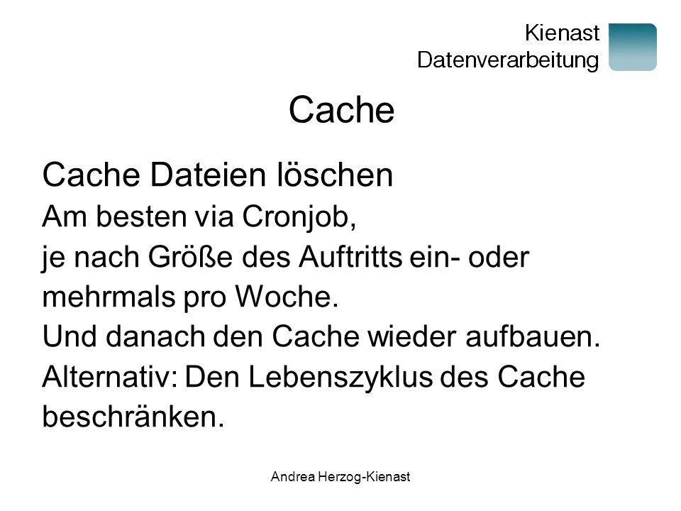Andrea Herzog-Kienast Cache Cache Dateien löschen Am besten via Cronjob, je nach Größe des Auftritts ein- oder mehrmals pro Woche.