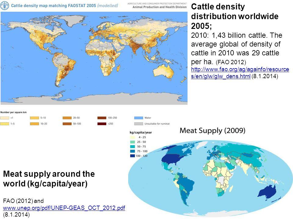 Cattle density distribution worldwide 2005; 2010: 1,43 billion cattle. The average global of density of cattle in 2010 was 29 cattle per ha. (FAO 2012