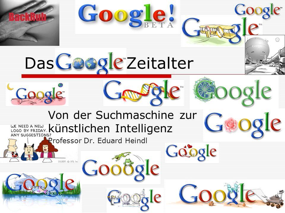 Das Google Zeitalter Von der Suchmaschine zur künstlichen Intelligenz Professor Dr. Eduard Heindl
