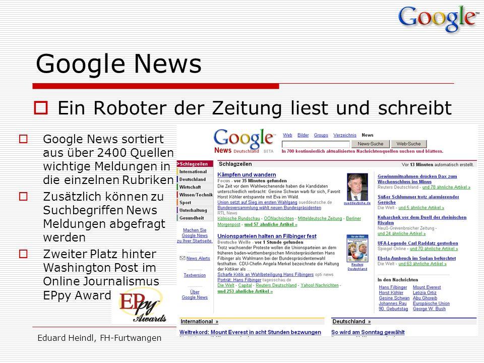 Eduard Heindl, FH-Furtwangen Google News Ein Roboter der Zeitung liest und schreibt Google News sortiert aus über 2400 Quellen wichtige Meldungen in d