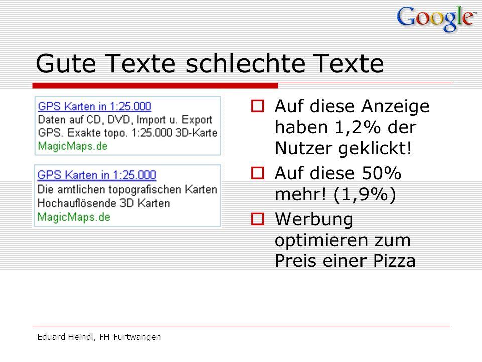 Eduard Heindl, FH-Furtwangen Gute Texte schlechte Texte Auf diese Anzeige haben 1,2% der Nutzer geklickt! Auf diese 50% mehr! (1,9%) Werbung optimiere