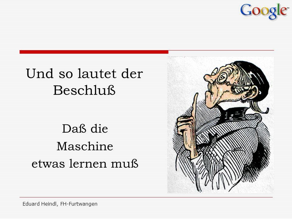 Eduard Heindl, FH-Furtwangen Und so lautet der Beschluß Daß die Maschine etwas lernen muß