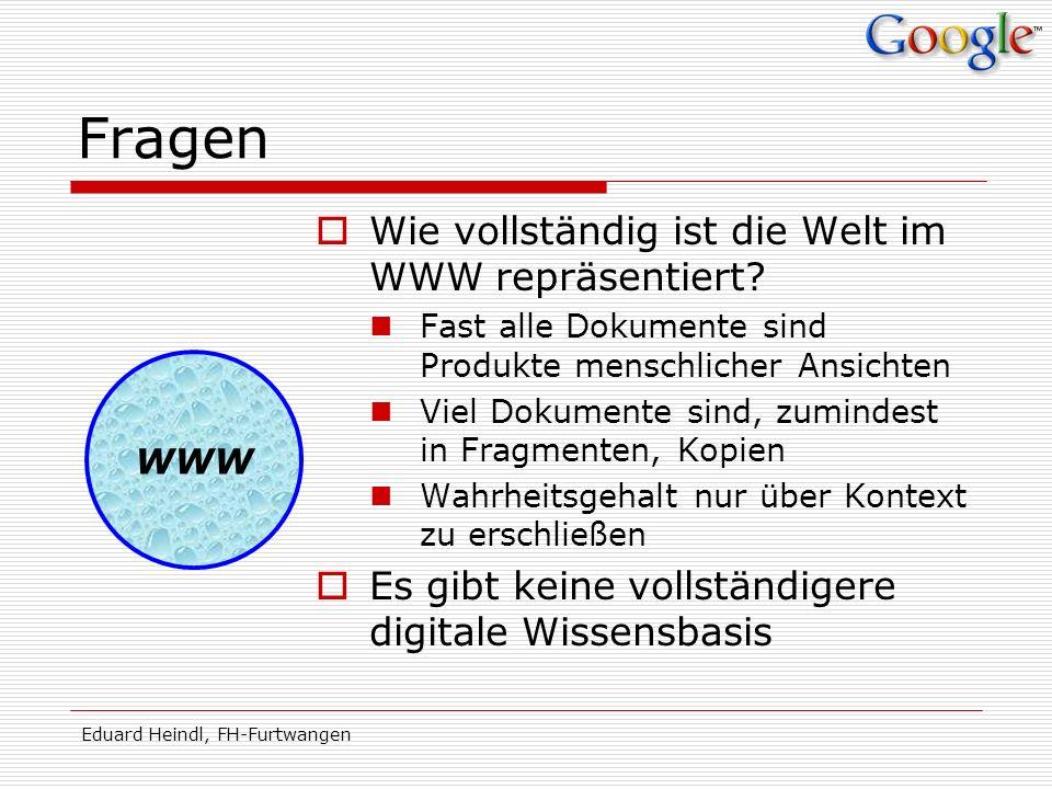 Eduard Heindl, FH-Furtwangen Fragen Wie vollständig ist die Welt im WWW repräsentiert? Fast alle Dokumente sind Produkte menschlicher Ansichten Viel D