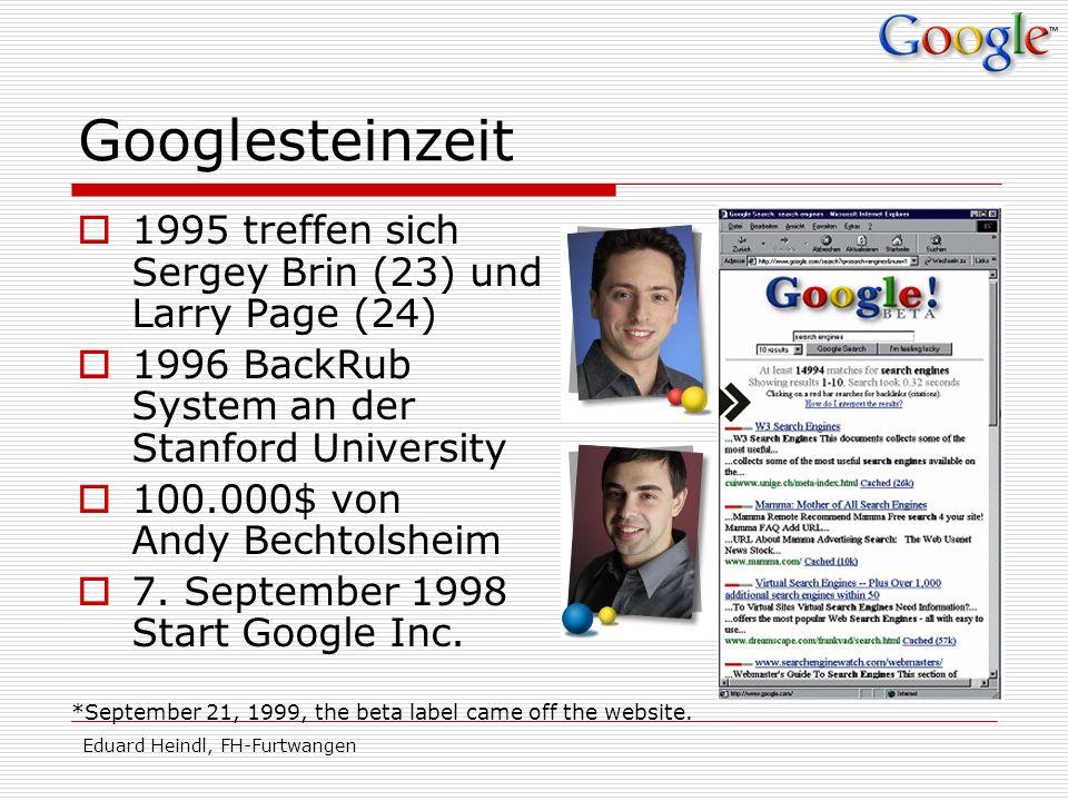 Eduard Heindl, FH-Furtwangen Googlesteinzeit 1995 treffen sich Sergey Brin (23) und Larry Page (24) 1996 BackRub System an der Stanford University 100