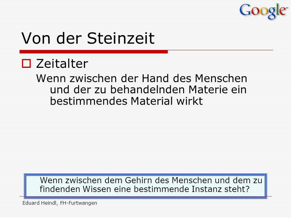 Eduard Heindl, FH-Furtwangen Von der Steinzeit Zeitalter Wenn zwischen der Hand des Menschen und der zu behandelnden Materie ein bestimmendes Material