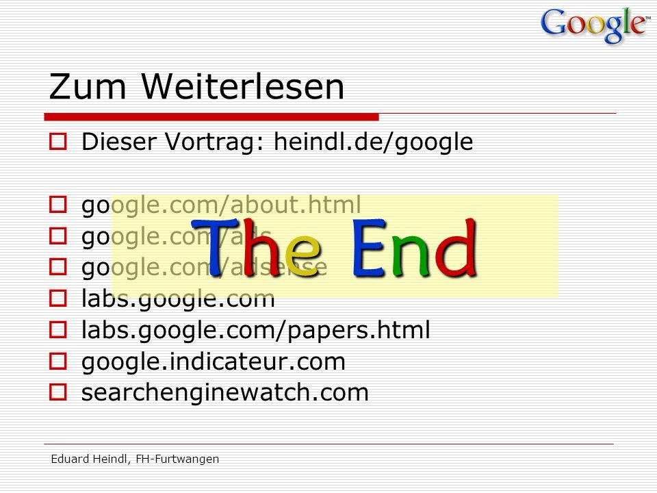 Eduard Heindl, FH-Furtwangen Zum Weiterlesen Dieser Vortrag: heindl.de/google google.com/about.html google.com/ads google.com/adsense labs.google.com