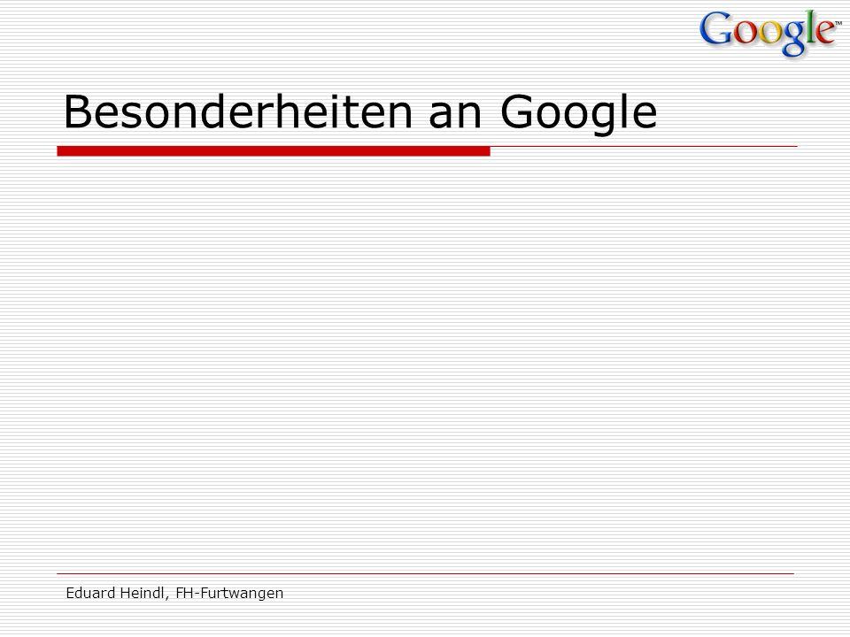 Eduard Heindl, FH-Furtwangen Besonderheiten an Google