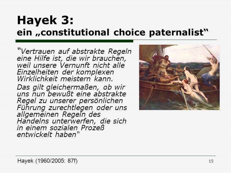 15 Hayek 3: ein constitutional choice paternalist Vertrauen auf abstrakte Regeln eine Hilfe ist, die wir brauchen, weil unsere Vernunft nicht alle Ein