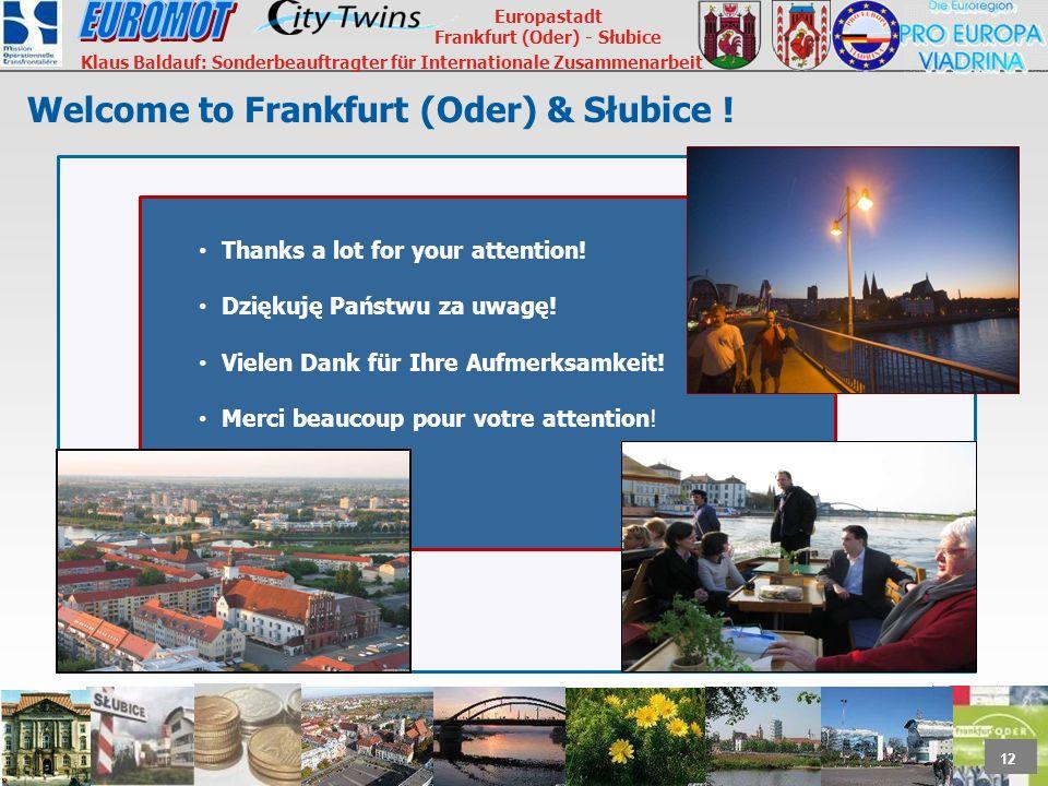 12 Europastadt Frankfurt (Oder) - Słubice Klaus Baldauf: Sonderbeauftragter für Internationale Zusammenarbeit Thanks a lot for your attention.