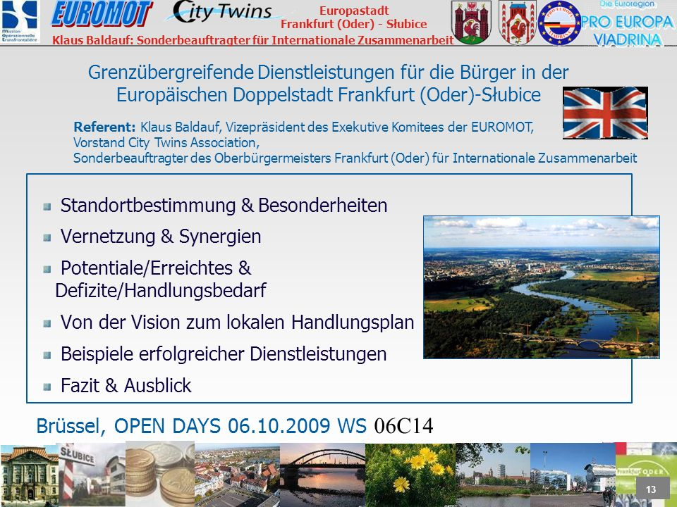 13 Europastadt Frankfurt (Oder) - Słubice Klaus Baldauf: Sonderbeauftragter für Internationale Zusammenarbeit Grenzübergreifende Dienstleistungen für