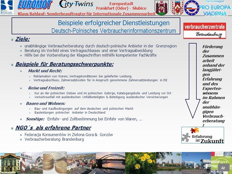 22 Europastadt Frankfurt (Oder) - Słubice Klaus Baldauf: Sonderbeauftragter für Internationale Zusammenarbeit Beispiele erfolgreicher Dienstleistungen