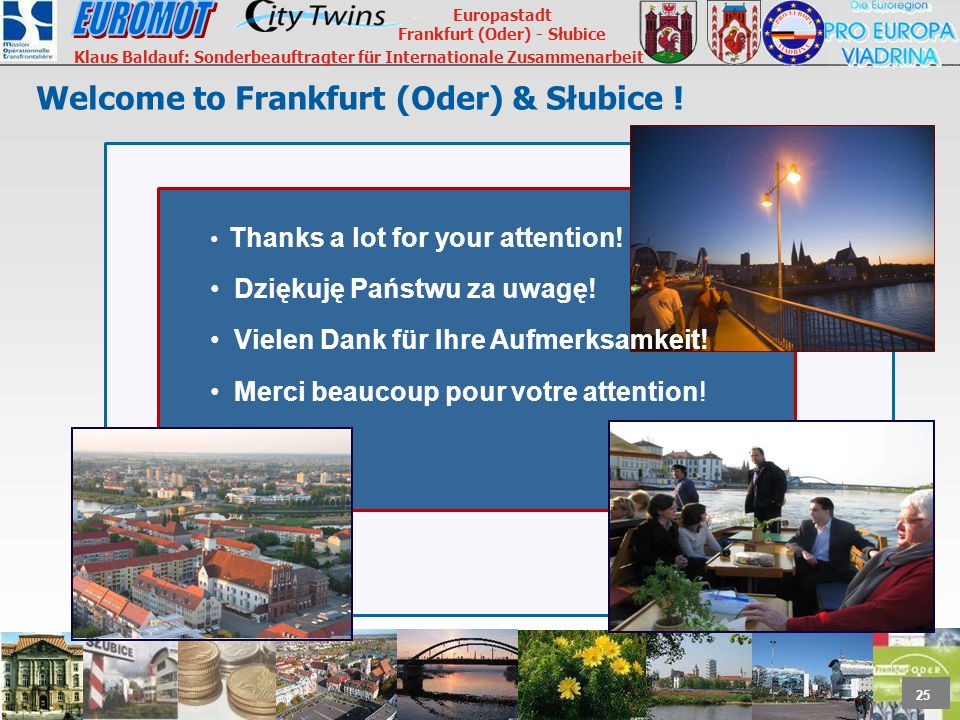 25 Europastadt Frankfurt (Oder) - Słubice Klaus Baldauf: Sonderbeauftragter für Internationale Zusammenarbeit Thanks a lot for your attention! Dziękuj
