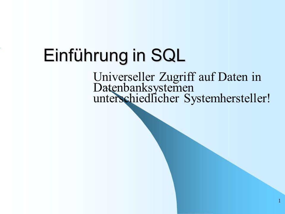 1 Einführung in SQL Universeller Zugriff auf Daten in Datenbanksystemen unterschiedlicher Systemhersteller!