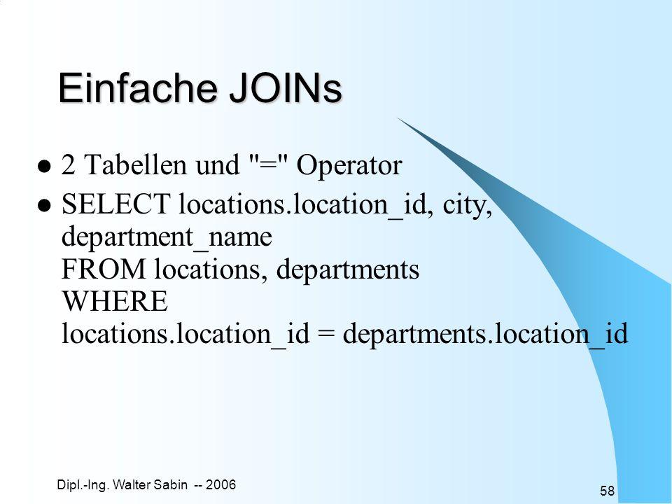 Dipl.-Ing. Walter Sabin -- 2006 58 Einfache JOINs 2 Tabellen und
