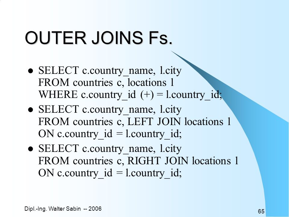 Dipl.-Ing.Walter Sabin -- 2006 65 OUTER JOINS Fs.