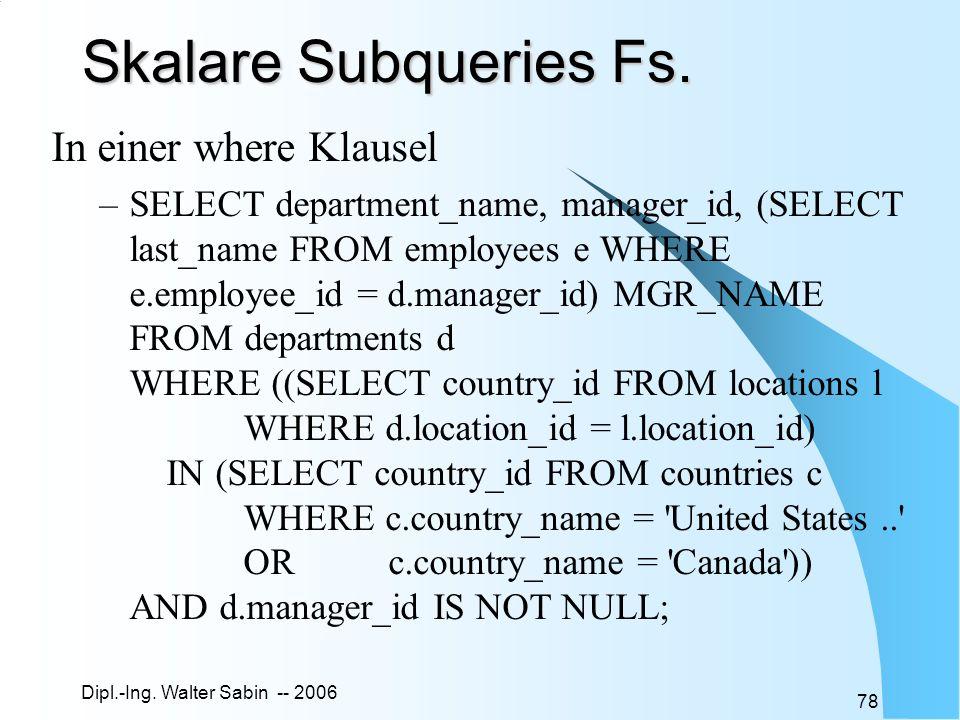 Dipl.-Ing.Walter Sabin -- 2006 78 Skalare Subqueries Fs.