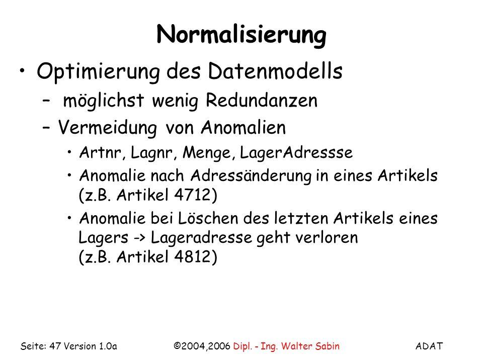 ADAT©2004,2006 Dipl. - Ing. Walter SabinSeite: 47 Version 1.0a Normalisierung Optimierung des Datenmodells – möglichst wenig Redundanzen –Vermeidung v