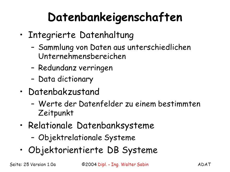 ADAT©2004 Dipl. - Ing. Walter SabinSeite: 25 Version 1.0a Datenbankeigenschaften Integrierte Datenhaltung –Sammlung von Daten aus unterschiedlichen Un