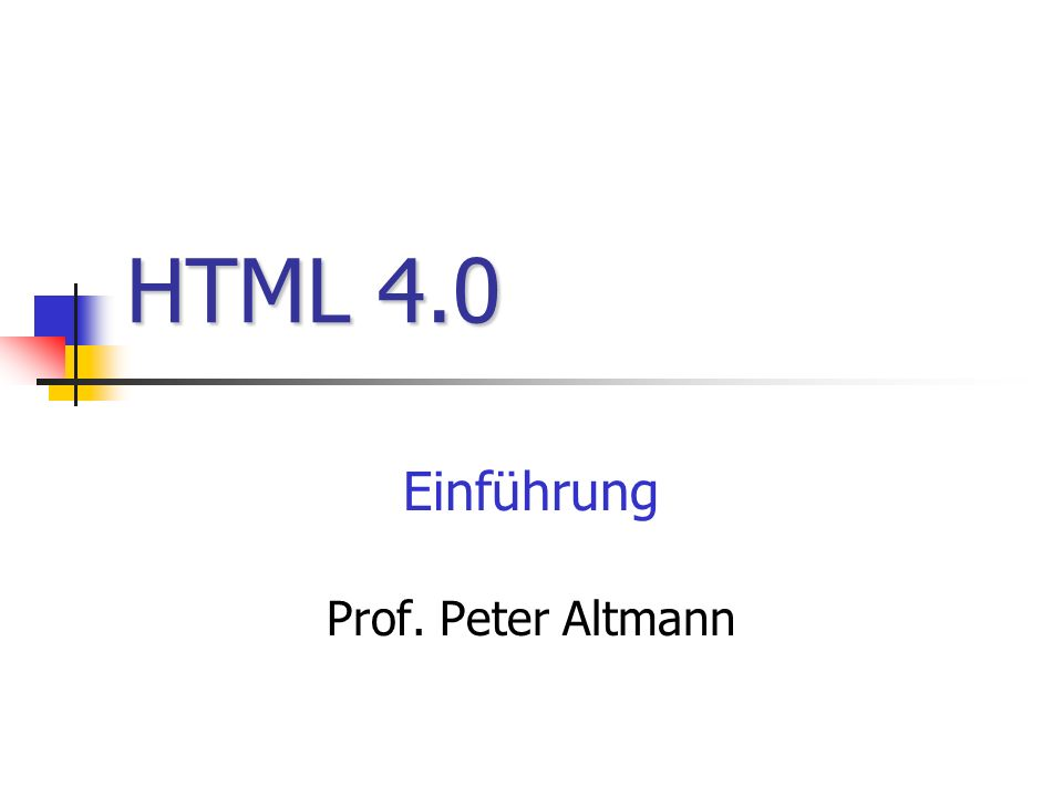 HTML 4.0 Einführung Prof. Peter Altmann