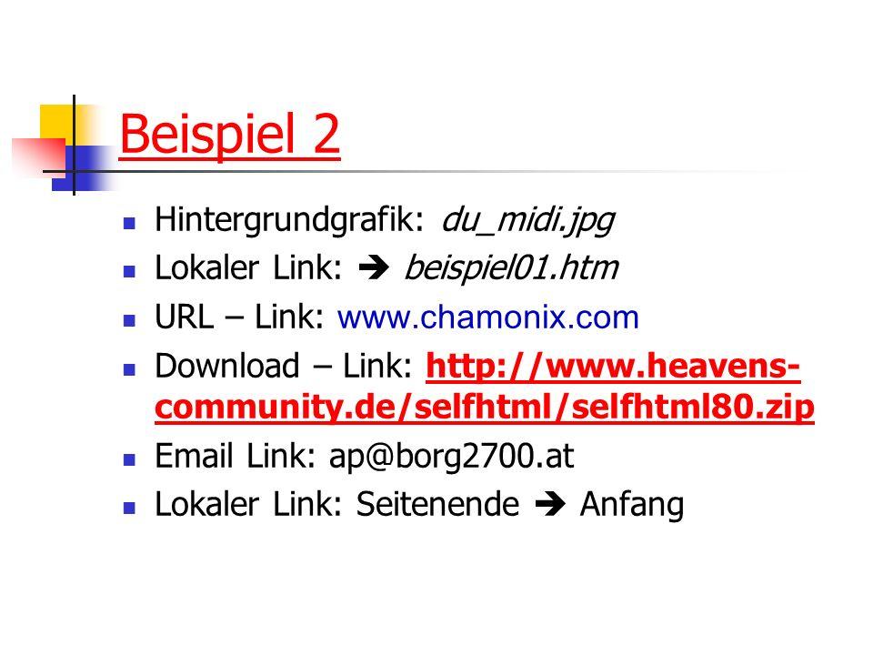 Beispiel 2 Hintergrundgrafik: du_midi.jpg Lokaler Link: beispiel01.htm URL – Link: www.chamonix.com Download – Link: http://www.heavens- community.de/