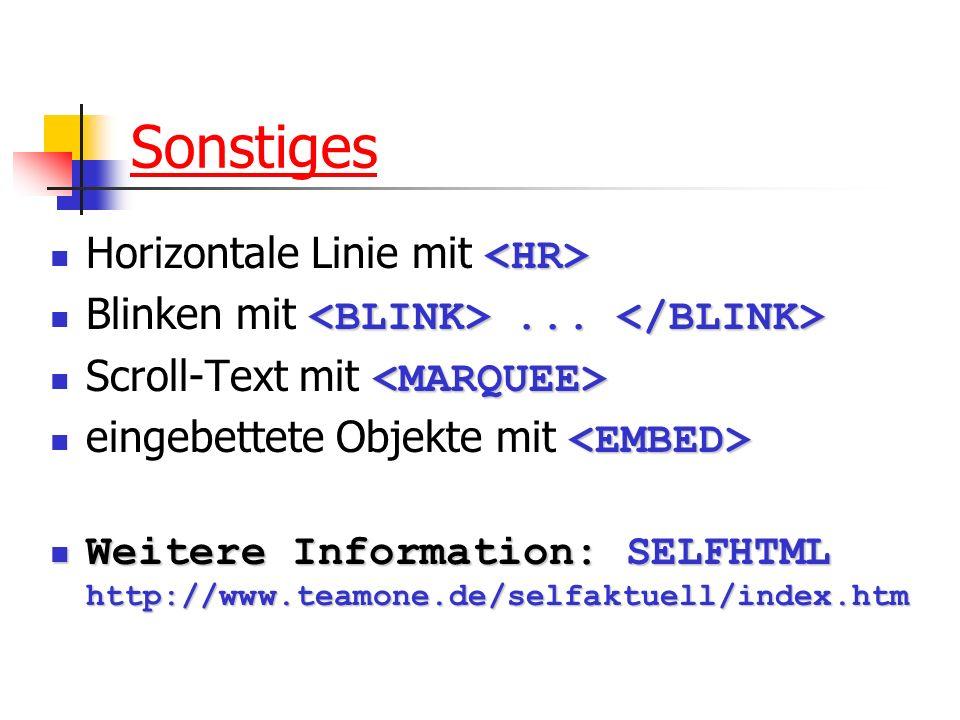 Sonstiges Horizontale Linie mit... Blinken mit... Scroll-Text mit eingebettete Objekte mit Weitere Information: SELFHTML http://www.teamone.de/selfakt