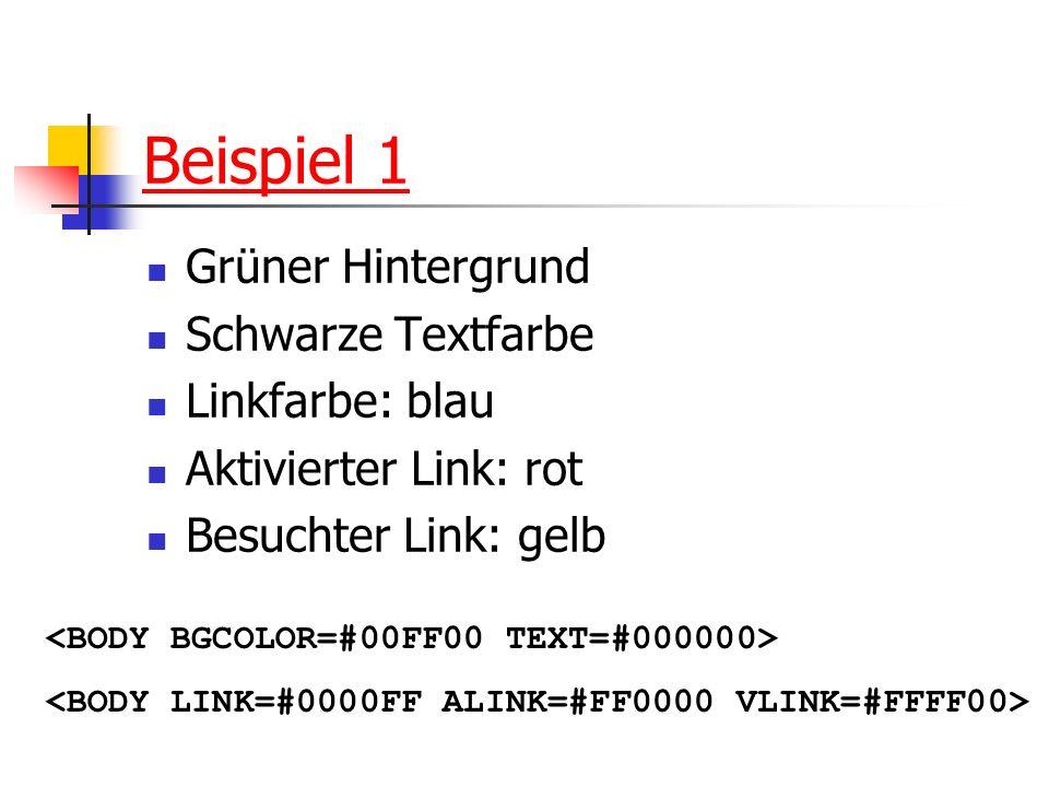 Beispiel 1 Grüner Hintergrund Schwarze Textfarbe Linkfarbe: blau Aktivierter Link: rot Besuchter Link: gelb