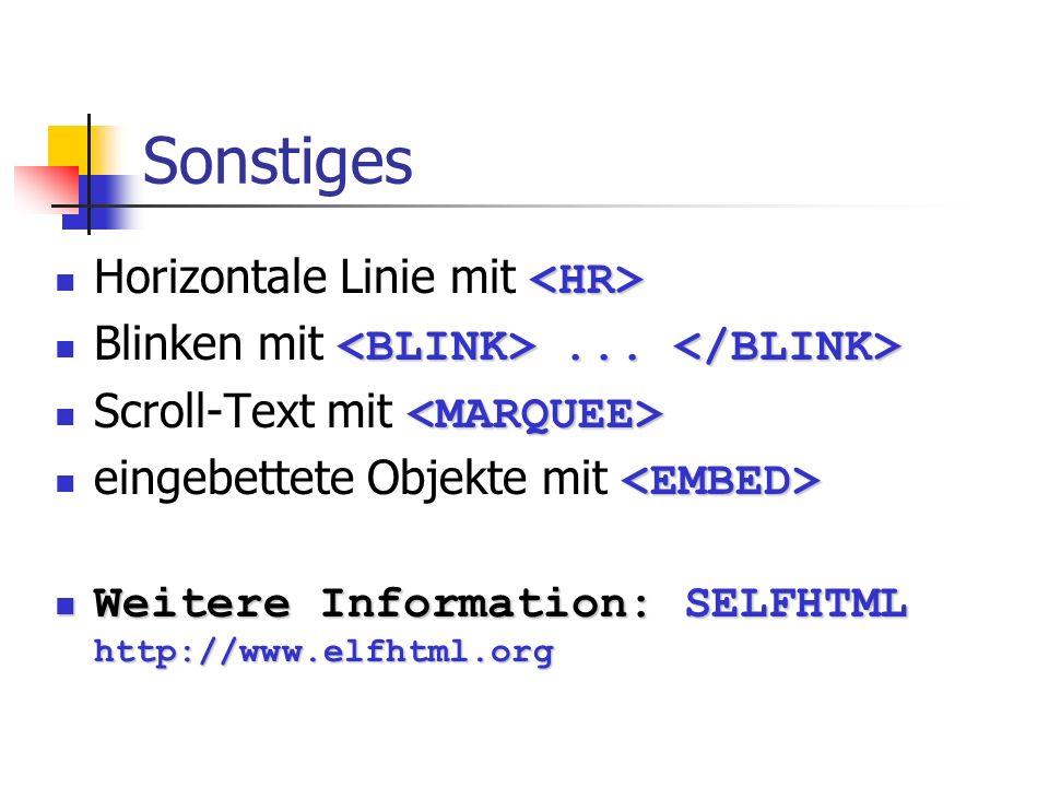 Sonstiges Horizontale Linie mit... Blinken mit... Scroll-Text mit eingebettete Objekte mit Weitere Information: SELFHTML http://www.elfhtml.org Weiter