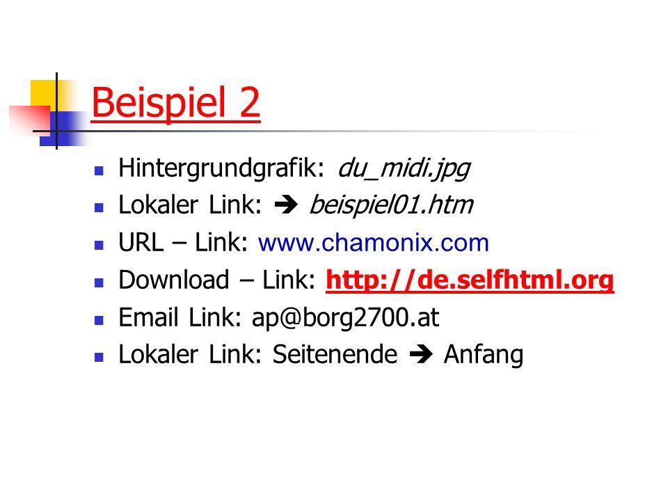 Beispiel 2 Hintergrundgrafik: du_midi.jpg Lokaler Link: beispiel01.htm URL – Link: www.chamonix.com Download – Link: http://de.selfhtml.orghttp://de.s