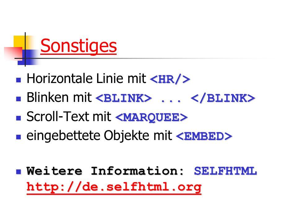 Sonstiges Horizontale Linie mit... Blinken mit... Scroll-Text mit eingebettete Objekte mit Weitere Information: SELFHTML http://de.selfhtml.org Weiter