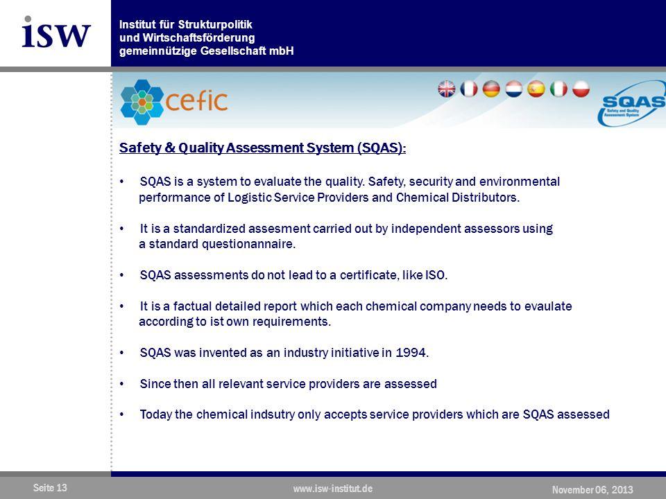 Institut für Strukturpolitik und Wirtschaftsförderung gemeinnützige Gesellschaft mbH Seite 13 www.isw-institut.de November 06, 2013 Safety & Quality Assessment System (SQAS): SQAS is a system to evaluate the quality.