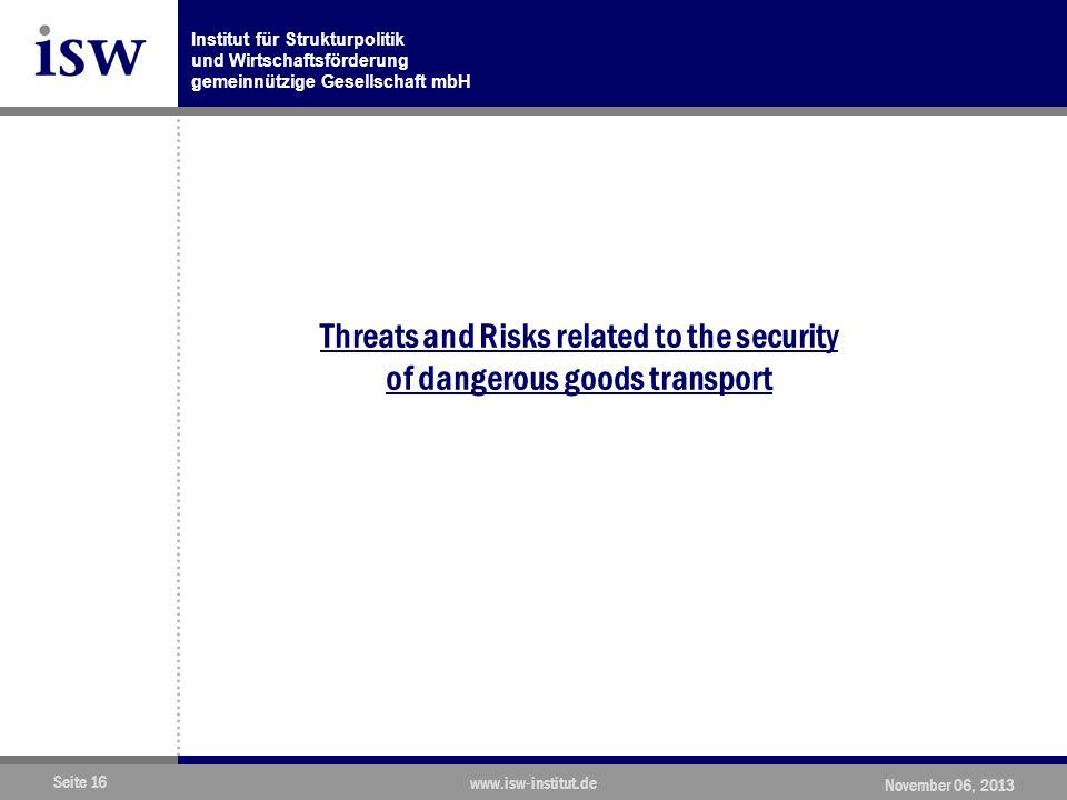 Institut für Strukturpolitik und Wirtschaftsförderung gemeinnützige Gesellschaft mbH Seite 16 www.isw-institut.de November 06, 2013 Threats and Risks related to the security of dangerous goods transport