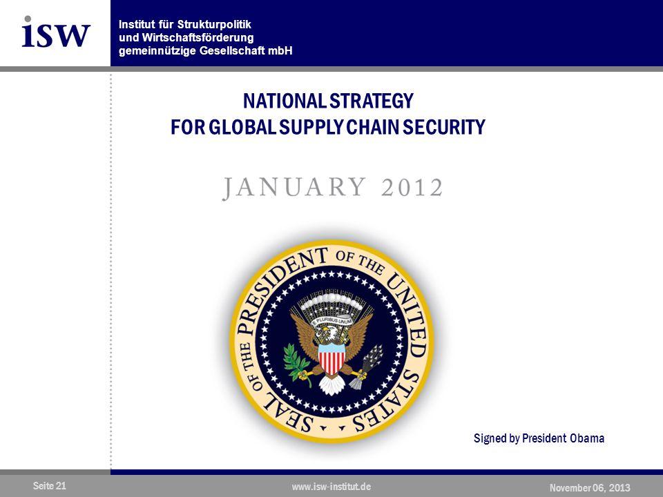 Institut für Strukturpolitik und Wirtschaftsförderung gemeinnützige Gesellschaft mbH Seite 21 www.isw-institut.de November 06, 2013 NATIONAL STRATEGY FOR GLOBAL SUPPLY CHAIN SECURITY JANUARY 2 01 2 Signed by President Obama