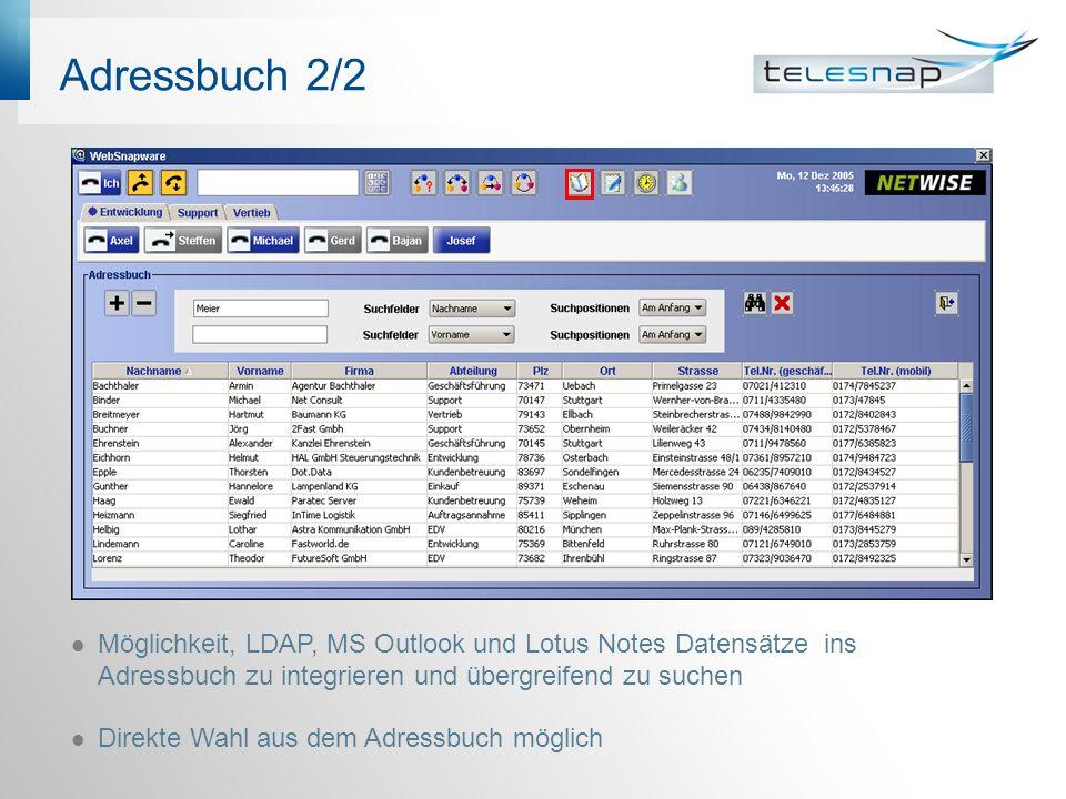 Adressbuch 2/2 Möglichkeit, LDAP, MS Outlook und Lotus Notes Datensätze ins Adressbuch zu integrieren und übergreifend zu suchen Direkte Wahl aus dem Adressbuch möglich